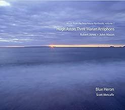 Aston:Three Marian Antiphons [Blue Heron Choir, Scott Metcalfe] [BLUE HERON: BHCD1002] by Blue Heron Choir