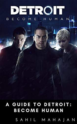 A Guide to Detroit: Become Human: Gaming Guide (English Edition)