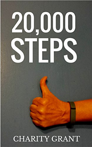 20,000 Steps: Easy Ways to Add More Steps to Your Day! by [Charity Grant]