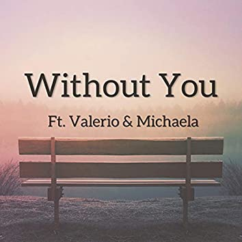 Without You (feat. Valerio & Michaela)