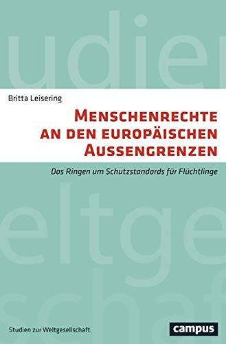 Menschenrechte an den europäischen Außengrenzen: Das Ringen um Schutzstandards für Flüchtlinge (Studien zur Weltgesellschaft/World Society Studies, 2)