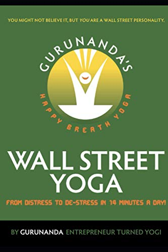 Wallstreet Yoga: From Distress To De-Stress In 14 Minutes A Day!