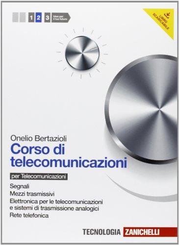 Corso di telecomunicazioni. Per le Scuole superiori. Con espansione online. Mezzi trasmissivi-Elettronica per le telecomunicazioni-Rete telefonica (Vol. 2)