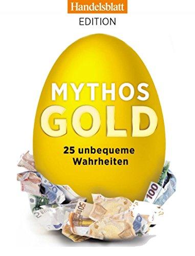 Mythos Gold: 25 unbequeme Wahrheiten