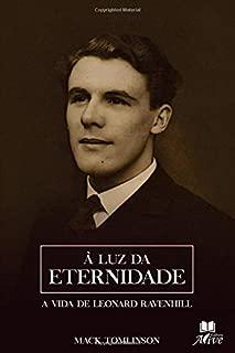 À luz da eternidade: A vida de Leonard Ravenhill (Portuguese Edition)