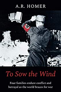 To Sow the Wind: Four families endure conflict and betrayal as the world braces for war
