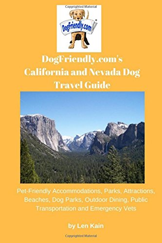 DogFriendly.com's California and Nevada Dog Travel Guide: Pet-Friendly Accommodations, Parks, Attractions, Beaches, Dog Parks, Outdoor Dining, Public Transportation and Emergency Vets