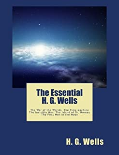 The Essential H. G. Wells: The War of the Worlds, The Time Machine, The Invisible Man, The Island of Dr. Moreau, The First...