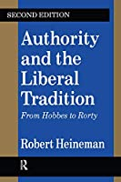 Authority and the Liberal Tradition: From Hobbes to Rorty (The Library of Conservative Thought)