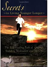 Secrets to Living Younger Longer: The Self-Healing Path of Qigong, Standing Meditation and Tai Chi (Bodymind Healing Publications) (Hardback) - Common