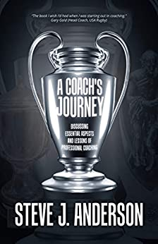 A Coach's Journey: Discussing Essential Aspects and Lessons of Professional Coaching by [Steve J. Anderson]