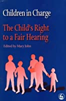 Children in Charge: The Child's Right to a Fair Hearing (Children in Charge Ser Vol 1)