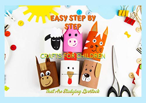Easy Step By Step Crafts For Children That Are Studying Livestock (English Edition)