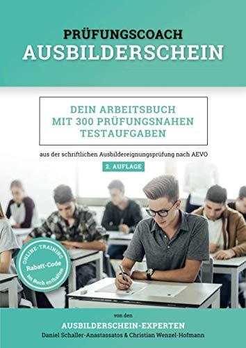 Prüfungscoach Ausbilderschein: Dein Arbeitsbuch mit 300 prüfungsnahen Testaufgaben aus der schriftlichen Ausbildereignungsprüfung nach AEVO