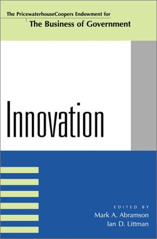 Compare Textbook Prices for Innovation IBM Center for the Business of Government  ISBN 9780742522664 by Abramson, Mark A.,Littman, Ian D.,Borins, Sandford,Denhardt, Janet Vinzant,Denhardt, Robert B.,Eimicke, William B.,Tarry, Scott E.,Walters, Jonathan
