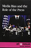Media Bias and the Role of the Press (At Issue)