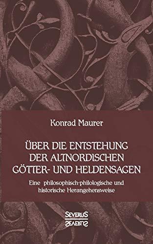 Über die Entstehung altnordischer Götter- und Heldensagen: Eine philosophisch-philologische und historische Herangehensweise
