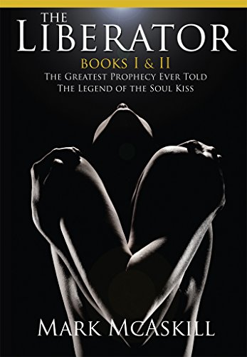 THE LIBERATOR: Book I: The Greatest Prophecy Ever Told. Book II: The Legend of the Soul Kiss. (English Edition)