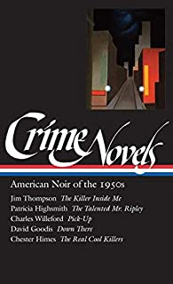 Crime Novels: American Noir of the 1950s: The Killer Inside Me/The Talented Mr. Ripley/Pick-up/Down There/The Real Cool Ki...