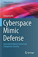 Cyberspace Mimic Defense: Generalized Robust Control and Endogenous Security (Wireless Networks)