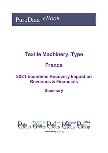Textile Machinery, Type France Summary: 2021 Economic Recovery Impact on Revenues & Financials (English Edition)