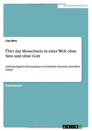 Ãœber das Menschsein in einer Welt ohne Sinn und ohne Gott: Anthropologische Konzeptionen von Friedrich Nietzsche und Albert Camus by Lisz Hirn (2013-10-25)