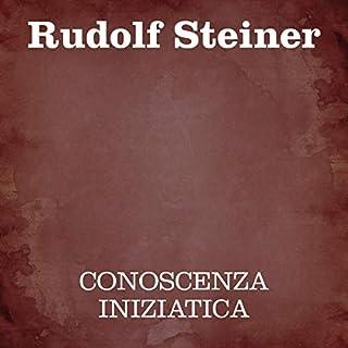 Conoscenza iniziatica                   Di:                                                                                                                                 Rudolf Steiner                               Letto da:                                                                                                                                 Silvia Cecchini                      Durata:  7 ore e 47 min     1 recensione     Totali 5,0