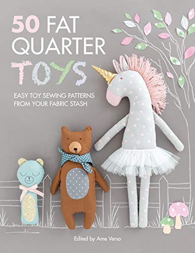 50 Fat Quarter Toys: Fifty Handmade Toy Sewing Patterns from Fat Quarters: Easy Toy Sewing Patterns from Your Fabric Stash