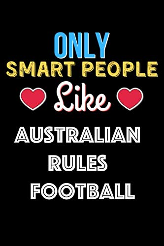 Only Smart People Like Australian Rules Football - Australian Rules Football Lovers Notebook And Journal Gift: Lined Notebook / Journal Gift, 120 Pages, 6x9, Soft Cover, Matte Finish