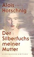 Der Silberfuchs meiner Mutter: Roman