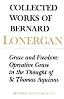 Grace and Freedom: Operative Grace in the Thought of St. Thomas Aquinas (Collected Works of Bernard Lonergan)