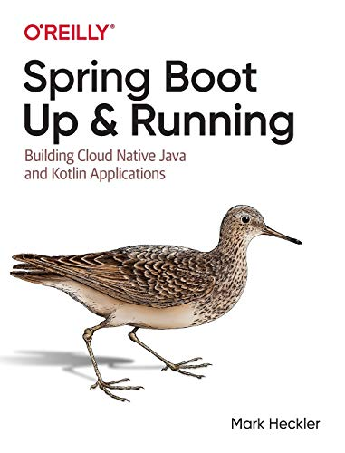 Spring Boot: Up and Running: Building Cloud Native Java and Kotlin Applications