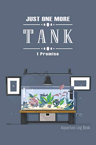Just One More Tank I Promise: Daily Home Fish Keeping Journal & maintenance log book