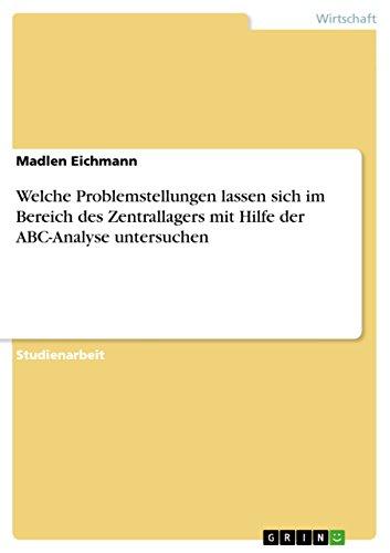 Welche Problemstellungen lassen sich im Bereich des Zentrallagers mit Hilfe der ABC-Analyse untersuchen (German Edition)