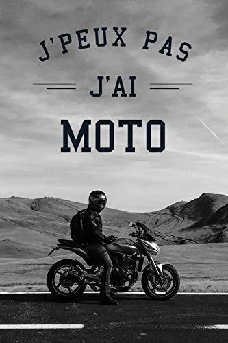 J'peux pas j'ai moto: Carnet de notes ligné drôle pour passionné de moto, Carnet de journal rigolo pour motard, Cadeau original humour pour amoureux ... mécanique, 120 pages, format 15,24x22,89cm