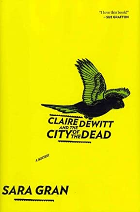CLAIRE DEWITT AND THE CITY OF THE DEAD By Gran, Sara (Author) Hardcover on 02-Jun-2011
