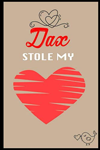 Dax Stole My Heart: ⭐ 6x9 Funny and Romantic Lined notebook Journal | 120 pages | Personalized Gift for Dax | Birthday Gift for Dax