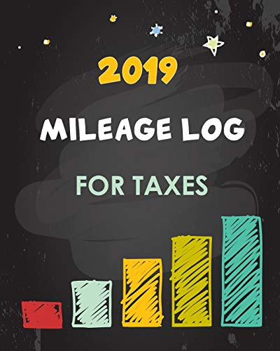 2019 Mileage Log For Taxes: Vehicle Mileage & Gas Expense Tracker Log Book For Small Businesses