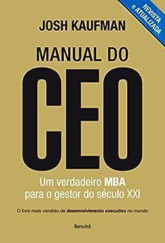 MANUAL DO CEO - Um verdadeiro MBA para o gestor do século XXI por [JOSH KAUFMAN]