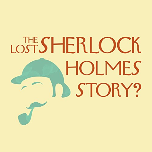 The Lost Sherlock Holmes Story? audiobook cover art
