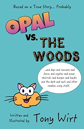 Opal vs. The Woods: *and dogs and raccoons and foxes and coyotes and mean squirrels and hunger and hawks and the dark and owls and other random scary stuff