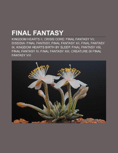 Final Fantasy: Kingdom Hearts II, Crisis Core: Final Fantasy VII, Dissidia: Final Fantasy, Final Fantasy XII, Final Fantasy IX