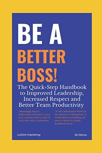 Be a Better Boss Handbook: Every Important Guideline for Better Leadership Skills