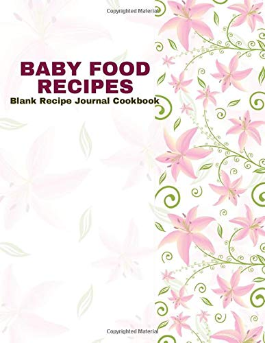 Baby Food Recipes Blank Recipe Journal Cookbook: Perfect Parenting Blank Ultimate Journal Diary Notebook, Family Cooking Journal, Baby Food Keeper, ... Print 8.5