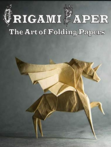 Origami Paper The Art of Folding Papers: Origami for kids and adults amazing Step by Step Projects About Animals, Plants, Parties and Much More (English Edition)