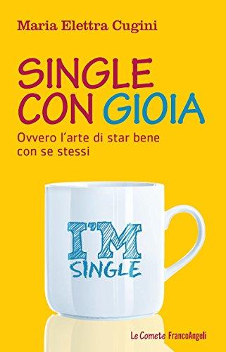 Single con gioia. Ovvero l'arte di star bene con se stessi (Le comete Vol. 258)
