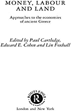 Money, Labour and Land: Approaches to the economics of ancient Greece (Routledge Classical Monographs)