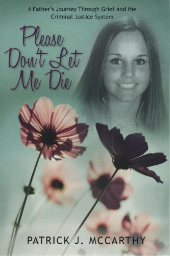 Book: Please Don't Let Me Die - A Fathers Journey Through Grief and the Criminal Justice System by Patrick J. McCarthy