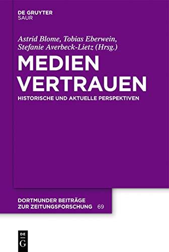 Medienvertrauen: Historische und aktuelle Perspektiven (Dortmunder Beiträge zur Zeitungsforschung 69)