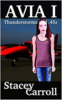 Thunderstorms and .45s: 2018 Avia Version by [Stacey Carroll]